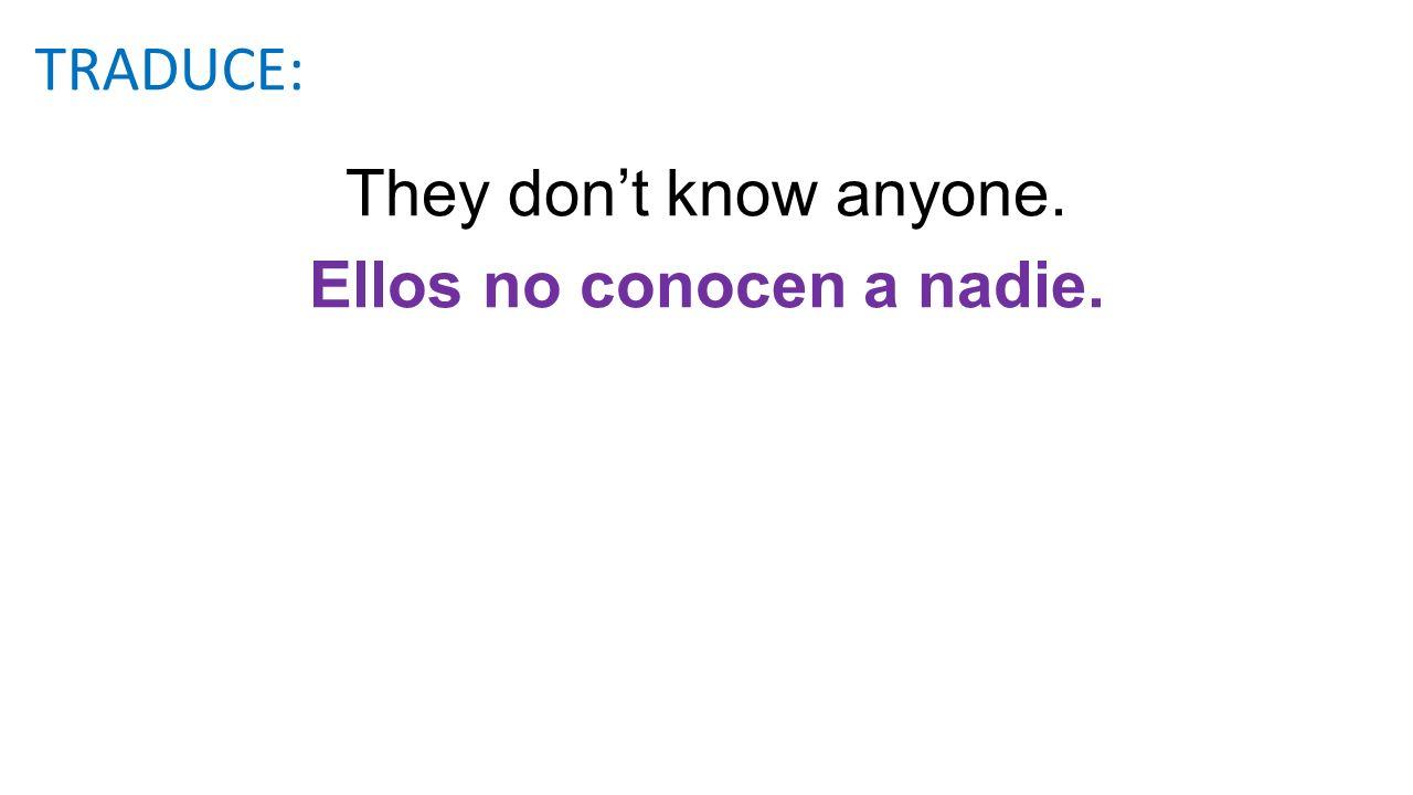 Ellos no conocen a nadie.