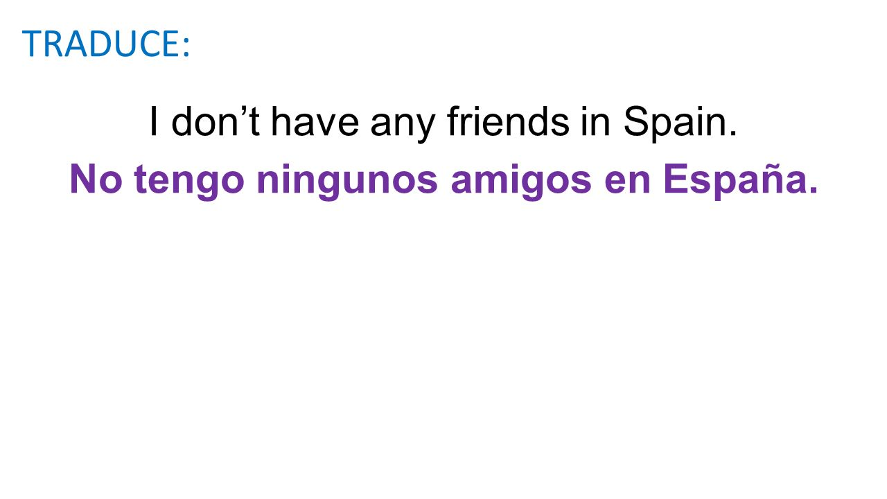 I don't have any friends in Spain.