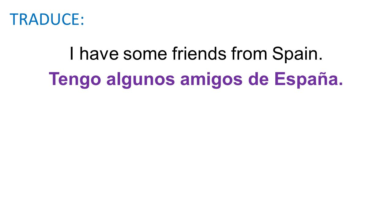 I have some friends from Spain.