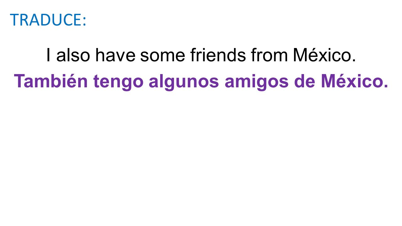 I also have some friends from México.