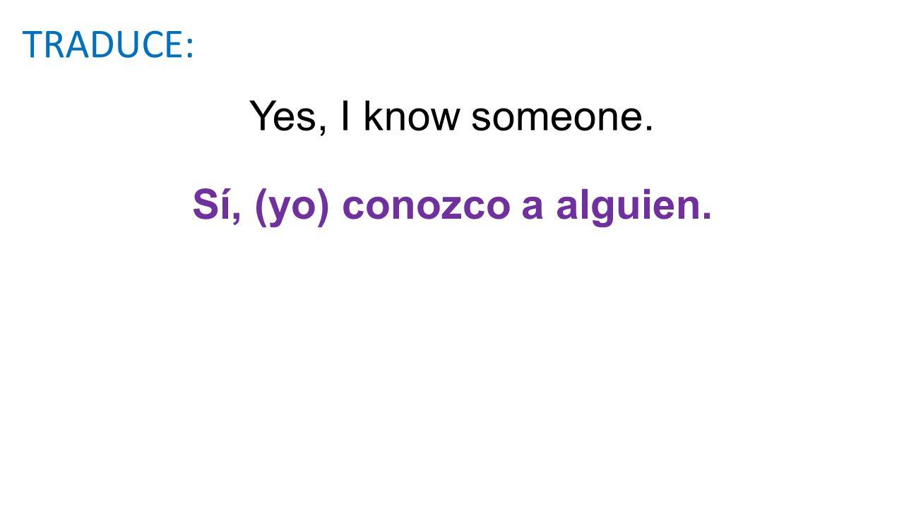 Sí, (yo) conozco a alguien.