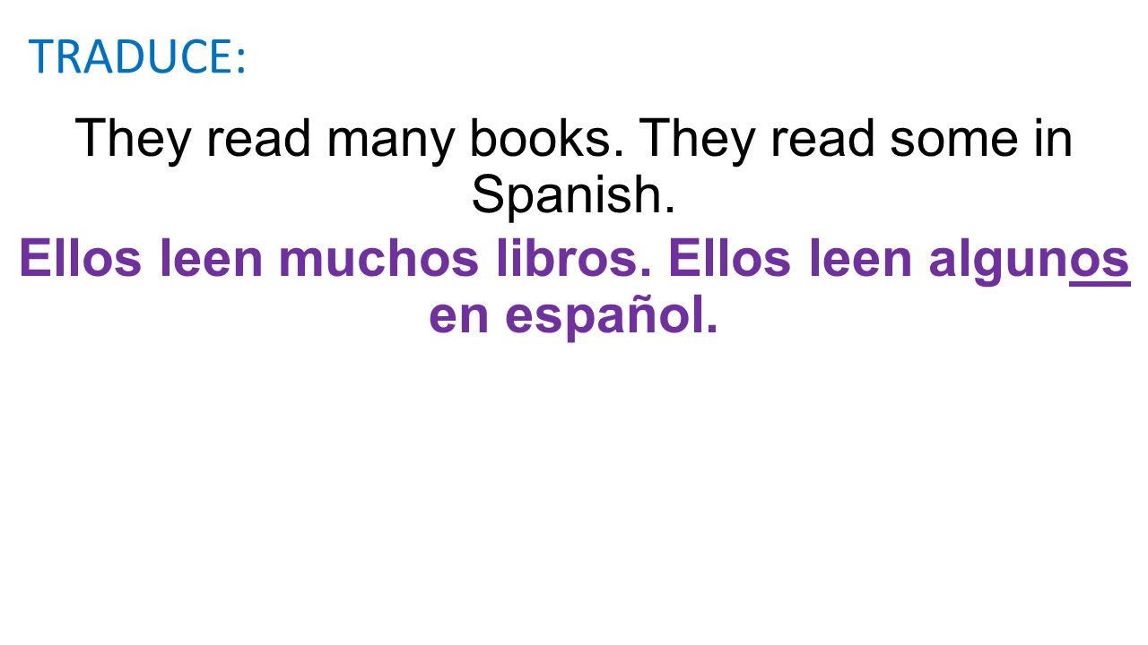 They read many books. They read some in Spanish.