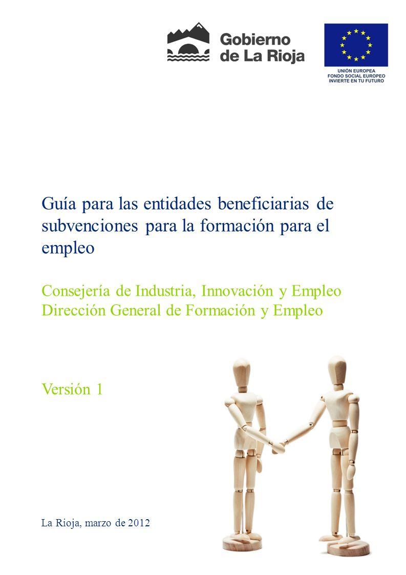 Guía para las entidades beneficiarias de subvenciones para la formación para el empleo Consejería de Industria, Innovación y Empleo Dirección General de Formación y Empleo Versión 1