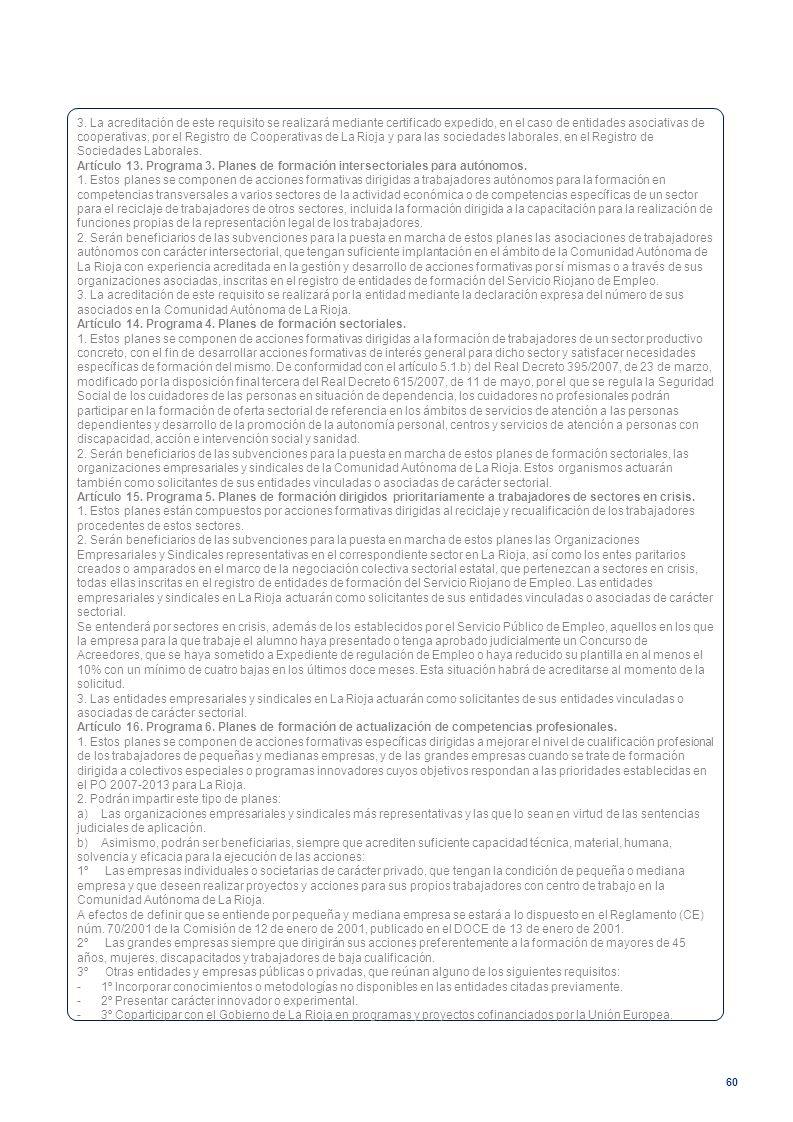 3. La acreditación de este requisito se realizará mediante certificado expedido, en el caso de entidades asociativas de cooperativas, por el Registro de Cooperativas de La Rioja y para las sociedades laborales, en el Registro de Sociedades Laborales.