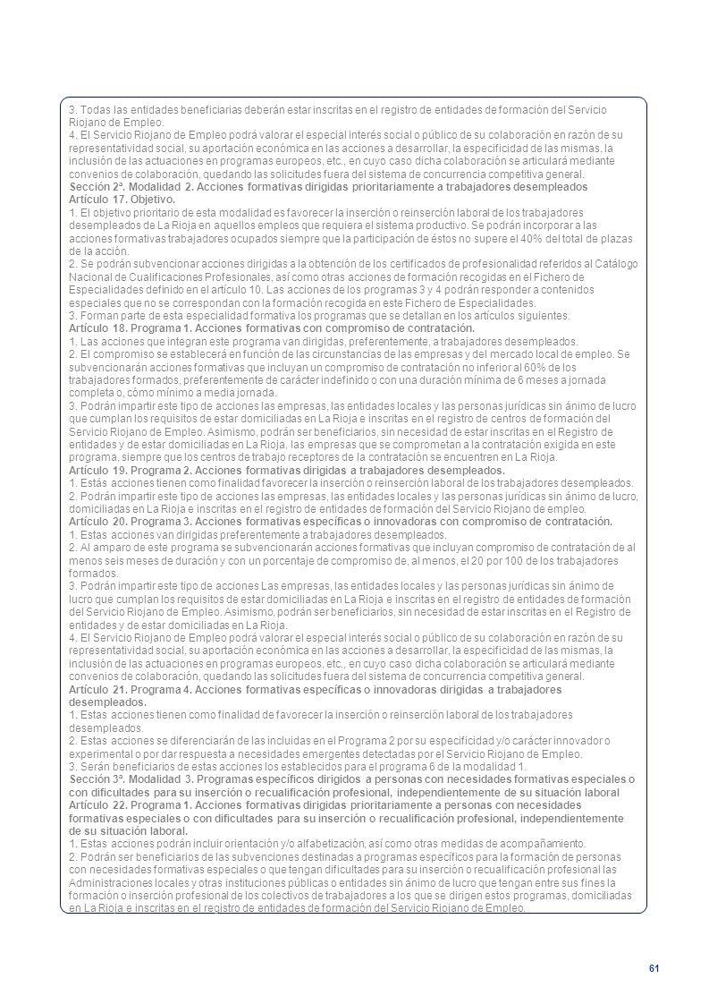 3. Todas las entidades beneficiarias deberán estar inscritas en el registro de entidades de formación del Servicio Riojano de Empleo.