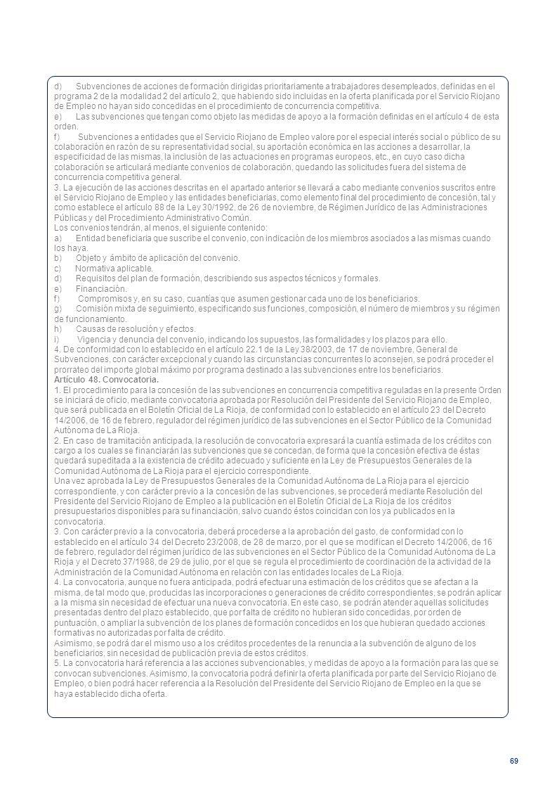 d) Subvenciones de acciones de formación dirigidas prioritariamente a trabajadores desempleados, definidas en el programa 2 de la modalidad 2 del artículo 2, que habiendo sido incluidas en la oferta planificada por el Servicio Riojano de Empleo no hayan sido concedidas en el procedimiento de concurrencia competitiva.