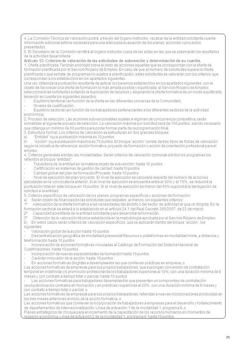 4. La Comisión Técnica de Valoración podrá, a través del órgano instructor, recabar de la entidad solicitante cuanta información adicional estime necesaria para una adecuada evaluación de los planes, acciones o proyectos presentados.
