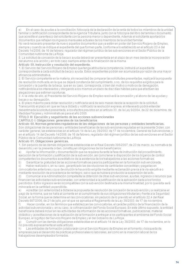 e) En el caso de ayudas a la conciliación, fotocopia de la declaración de la renta de todos los miembros de la unidad familiar o certificación correspondiente de la Agencia Tributaria, junto con la fotocopia del libro de familia o documento que acredite el parentesco del solicitante con la persona menor o dependiente. Además el solicitante aportará los documentos que reflejen los ingresos mensuales actuales de los miembros de la unidad familiar.