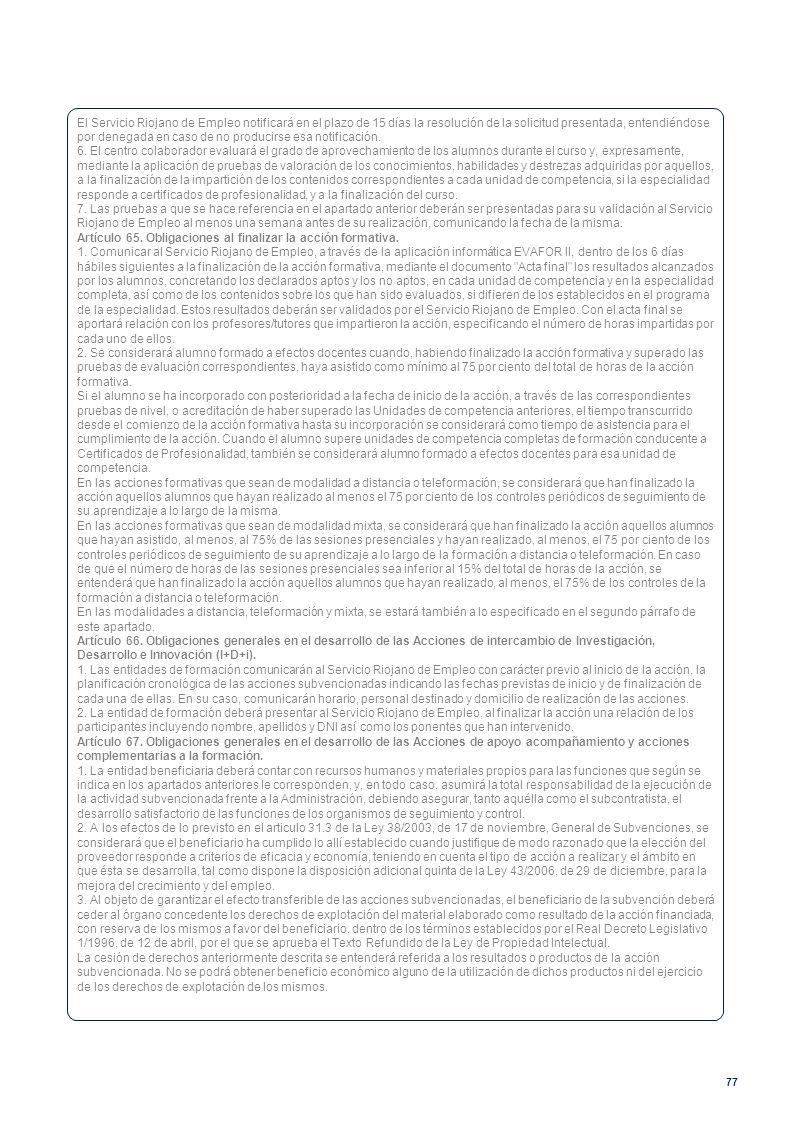 El Servicio Riojano de Empleo notificará en el plazo de 15 días la resolución de la solicitud presentada, entendiéndose por denegada en caso de no producirse esa notificación.