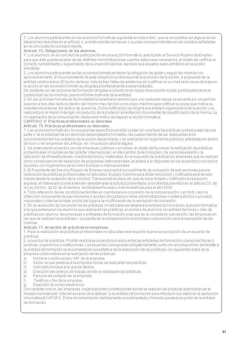 5. Los alumnos participantes en las acciones formativas reguladas en esta orden, que se encuentren en alguna de las situaciones descritas en el artículo 4, podrán solicitar las becas o ayudas correspondientes en las cuantías señaladas en la convocatoria correspondiente.
