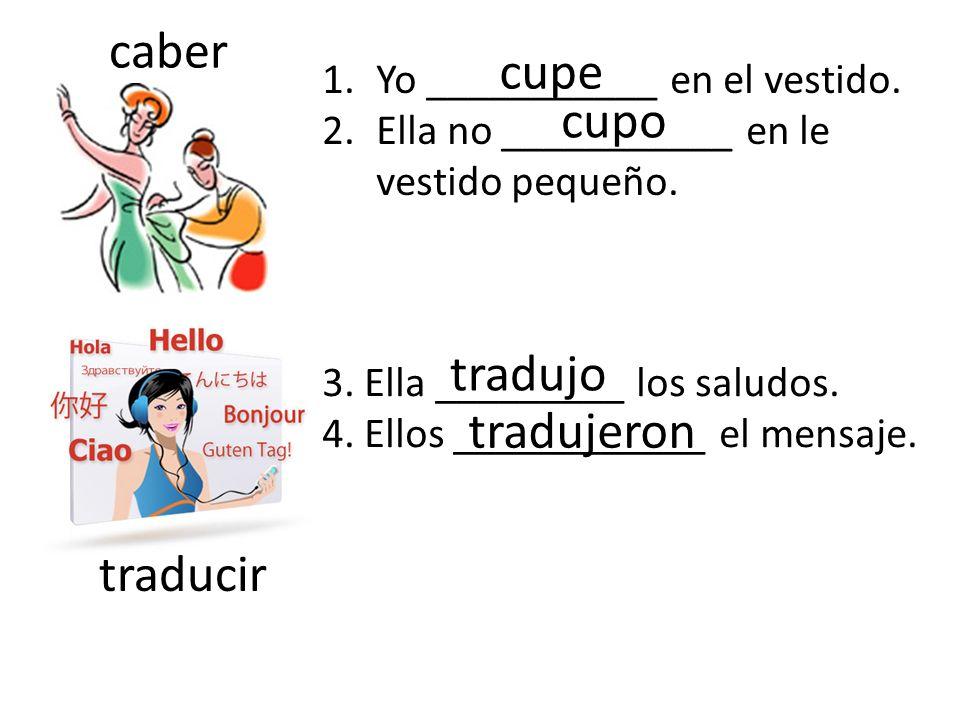 caber cupe cupo tradujo tradujeron traducir