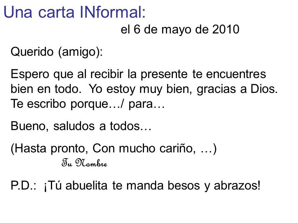 Una carta INformal: el 6 de mayo de 2010 Querido (amigo):