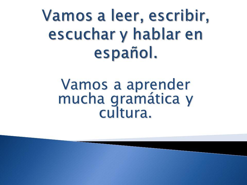 Vamos a leer, escribir, escuchar y hablar en español.