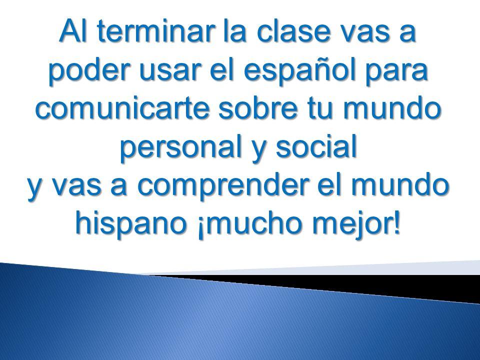 y vas a comprender el mundo hispano ¡mucho mejor!