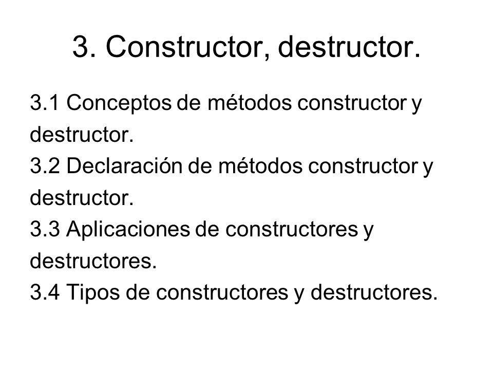 3. Constructor, destructor.