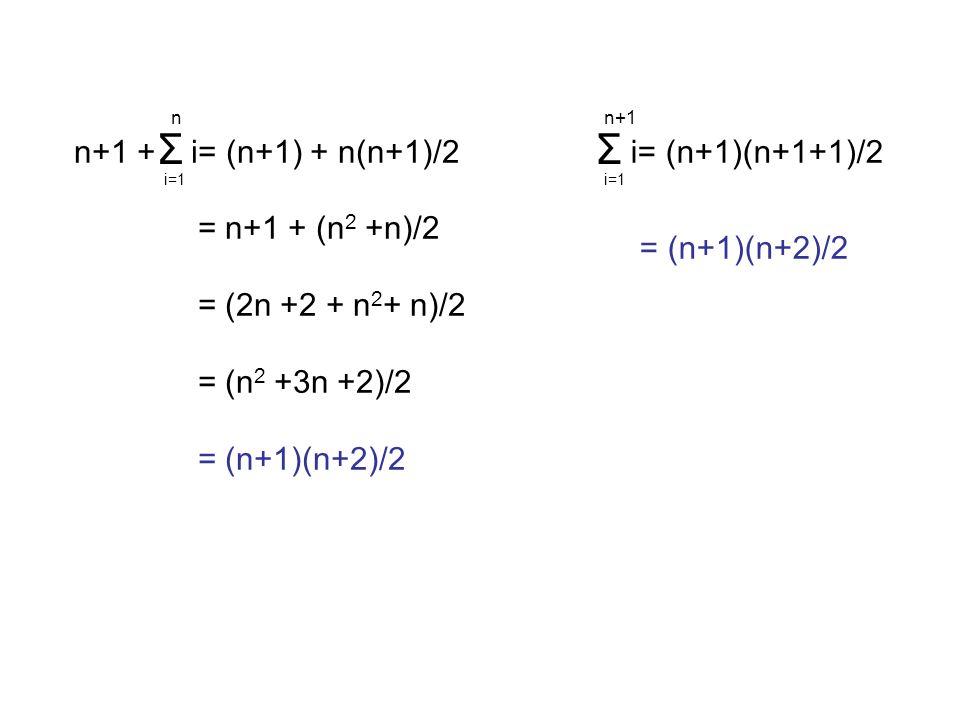 Σ Σ n n+1 + i= (n+1) + n(n+1)/2 = n+1 + (n2 +n)/2 = (2n +2 + n2+ n)/2