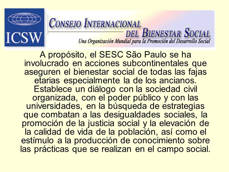 A propósito, el SESC São Paulo se ha involucrado en acciones subcontinentales que aseguren el bienestar social de todas las fajas etarias especialmente la de los ancianos.
