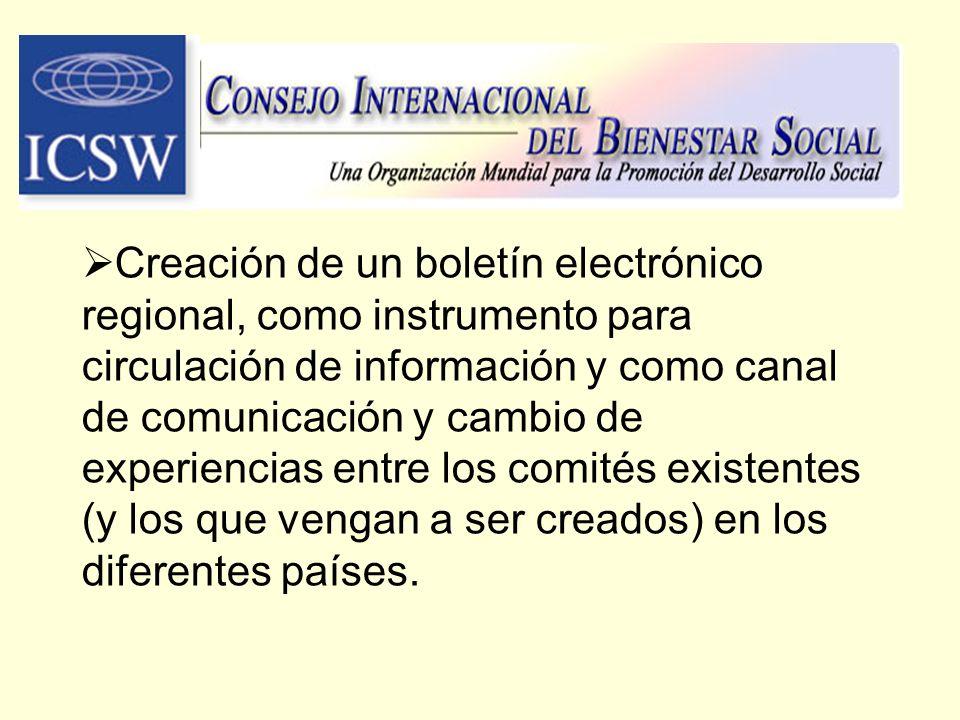 Creación de un boletín electrónico regional, como instrumento para circulación de información y como canal de comunicación y cambio de experiencias entre los comités existentes (y los que vengan a ser creados) en los diferentes países.