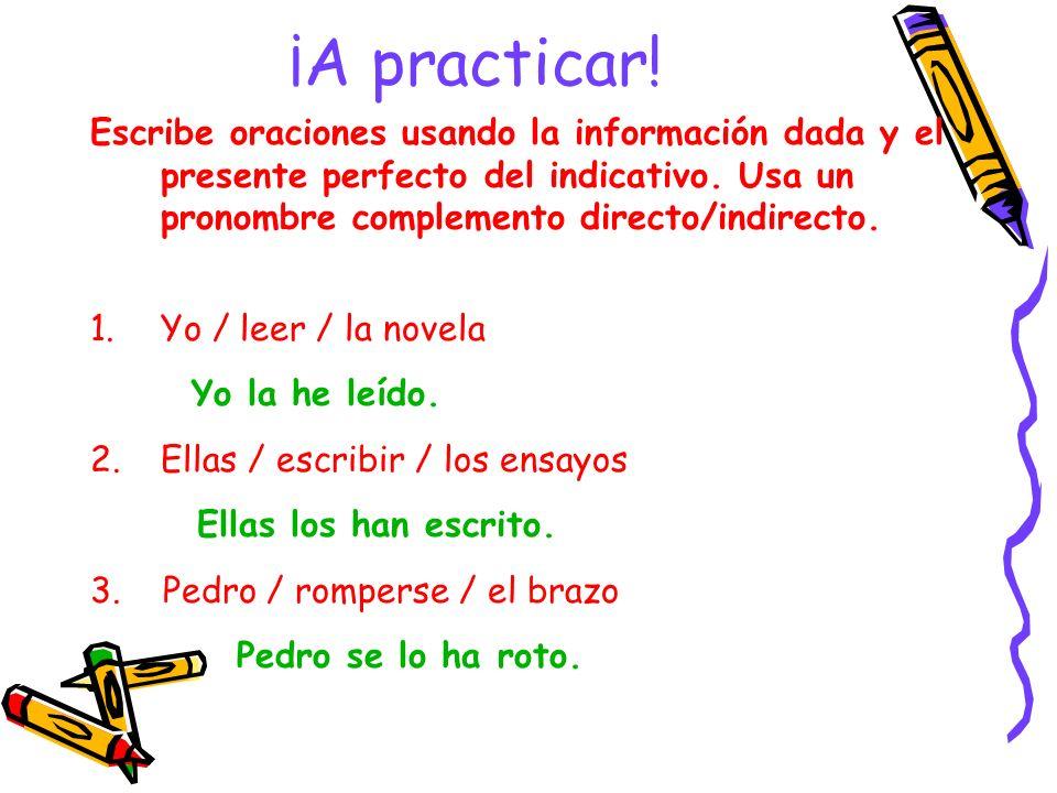 ¡A practicar!Escribe oraciones usando la información dada y el presente perfecto del indicativo. Usa un pronombre complemento directo/indirecto.