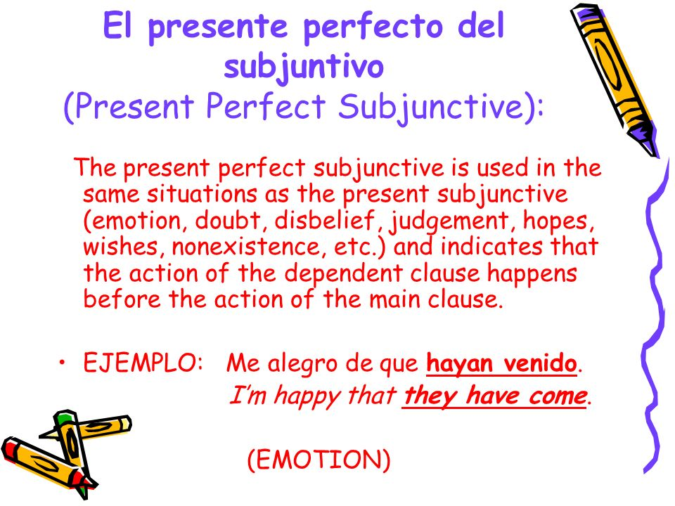 El presente perfecto del subjuntivo (Present Perfect Subjunctive):