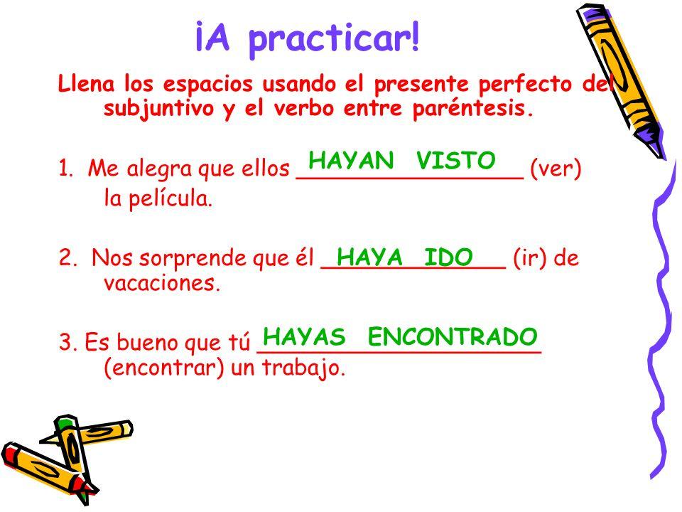 ¡A practicar! HAYAN VISTO HAYA IDO HAYAS ENCONTRADO