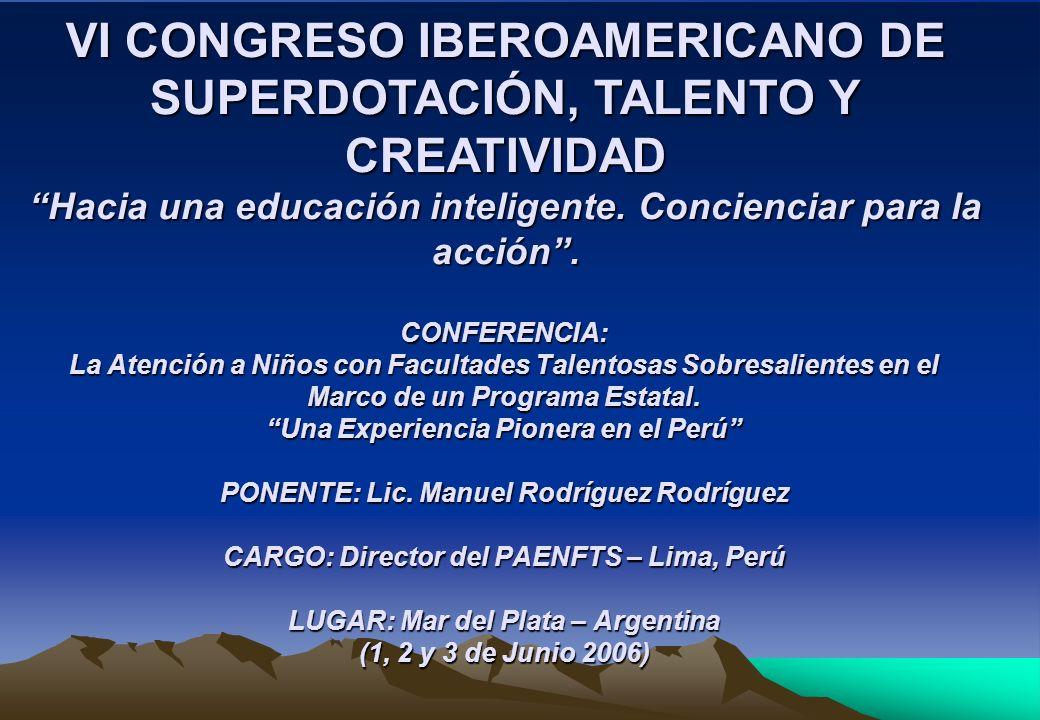 VI CONGRESO IBEROAMERICANO DE SUPERDOTACIÓN, TALENTO Y CREATIVIDAD Hacia una educación inteligente. Concienciar para la acción .