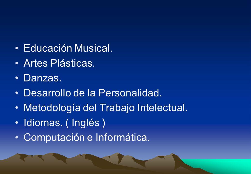 Educación Musical. Artes Plásticas. Danzas. Desarrollo de la Personalidad. Metodología del Trabajo Intelectual.