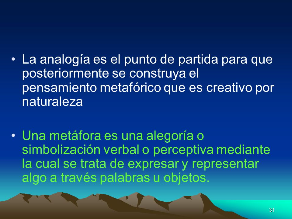 La analogía es el punto de partida para que posteriormente se construya el pensamiento metafórico que es creativo por naturaleza