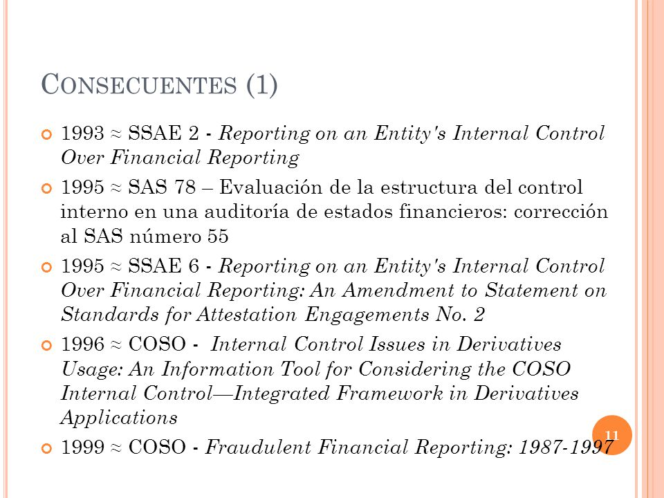 Consecuentes (1) 1993 ≈ SSAE 2 - Reporting on an Entity s Internal Control Over Financial Reporting.