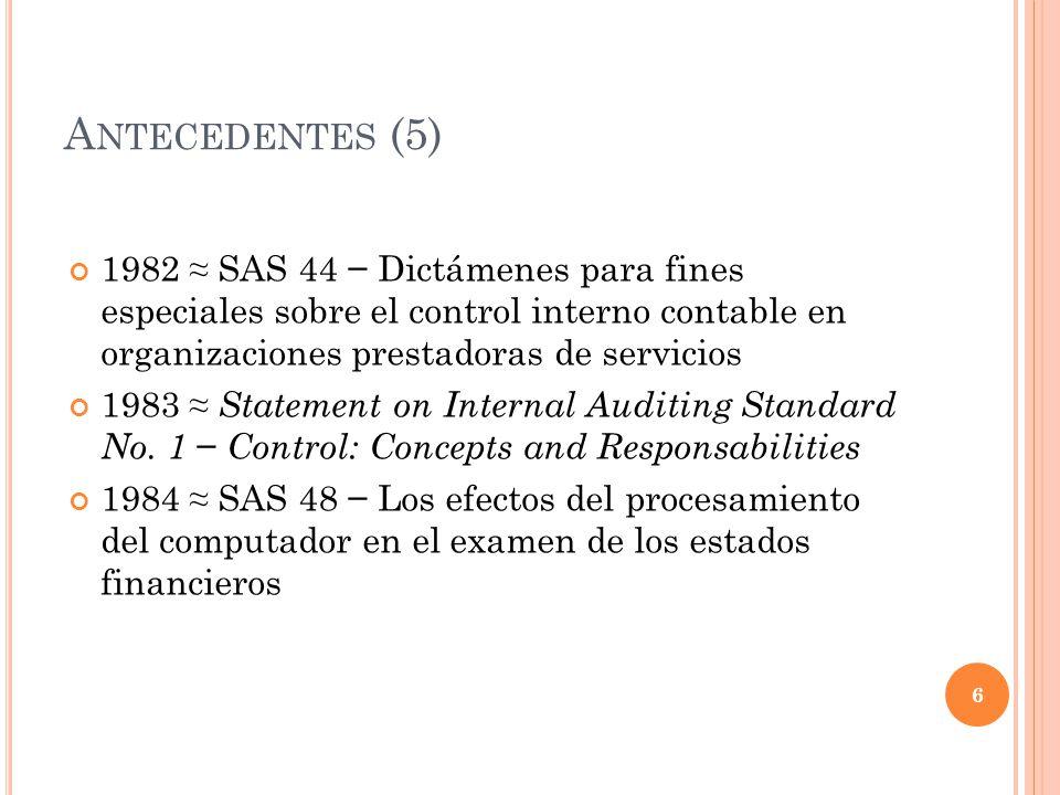 Antecedentes (5) 1982 ≈ SAS 44 − Dictámenes para fines especiales sobre el control interno contable en organizaciones prestadoras de servicios.