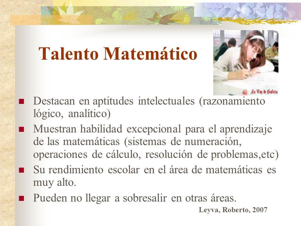Talento Matemático Destacan en aptitudes intelectuales (razonamiento lógico, analítico)