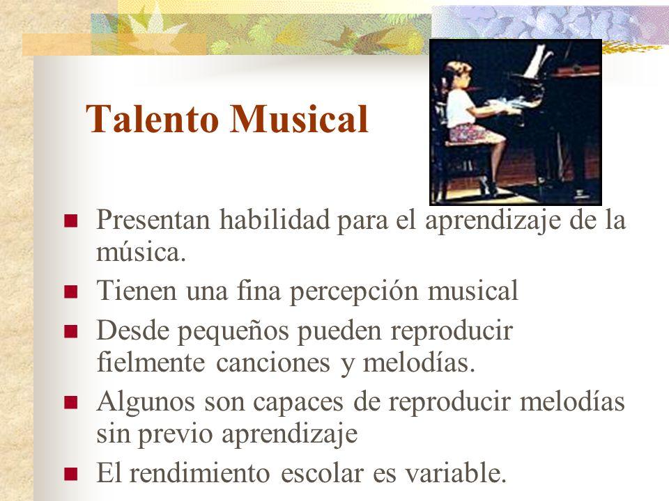 Talento Musical Presentan habilidad para el aprendizaje de la música.