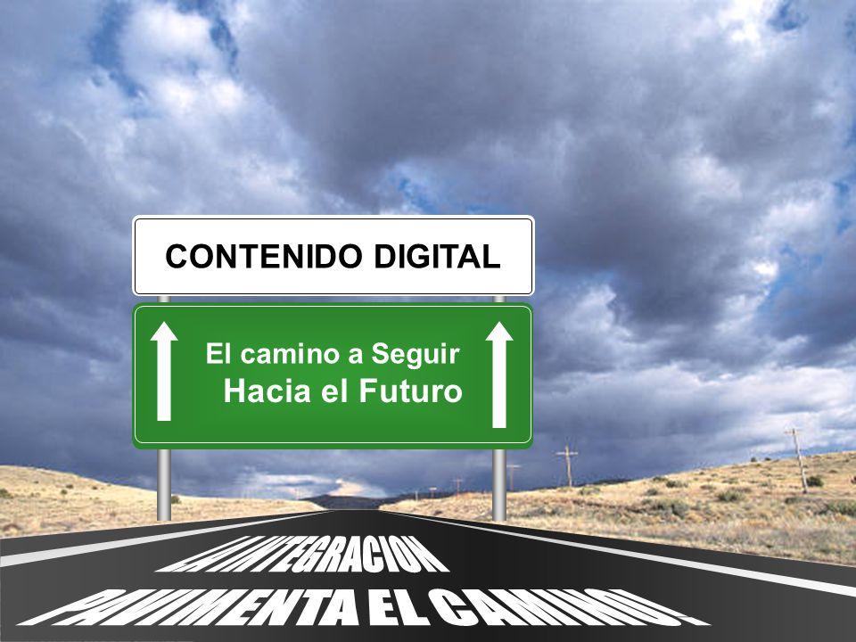 LA INTEGRACION PAVIMENTA EL CAMINO! CONTENIDO DIGITAL Hacia el Futuro
