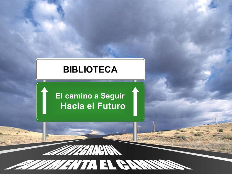 LA INTEGRACION PAVIMENTA EL CAMINO! BIBLIOTECA Hacia el Futuro
