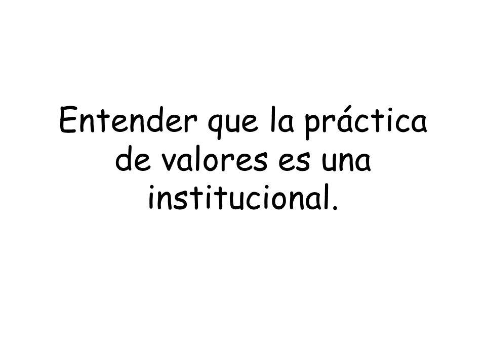 Entender que la práctica de valores es una institucional.