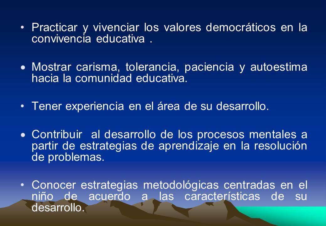 Practicar y vivenciar los valores democráticos en la convivencia educativa .