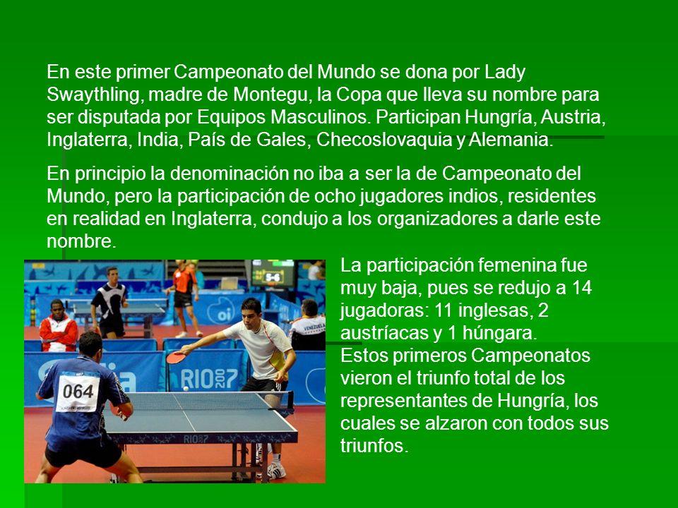 En este primer Campeonato del Mundo se dona por Lady Swaythling, madre de Montegu, la Copa que lleva su nombre para ser disputada por Equipos Masculinos. Participan Hungría, Austria, Inglaterra, India, País de Gales, Checoslovaquia y Alemania.