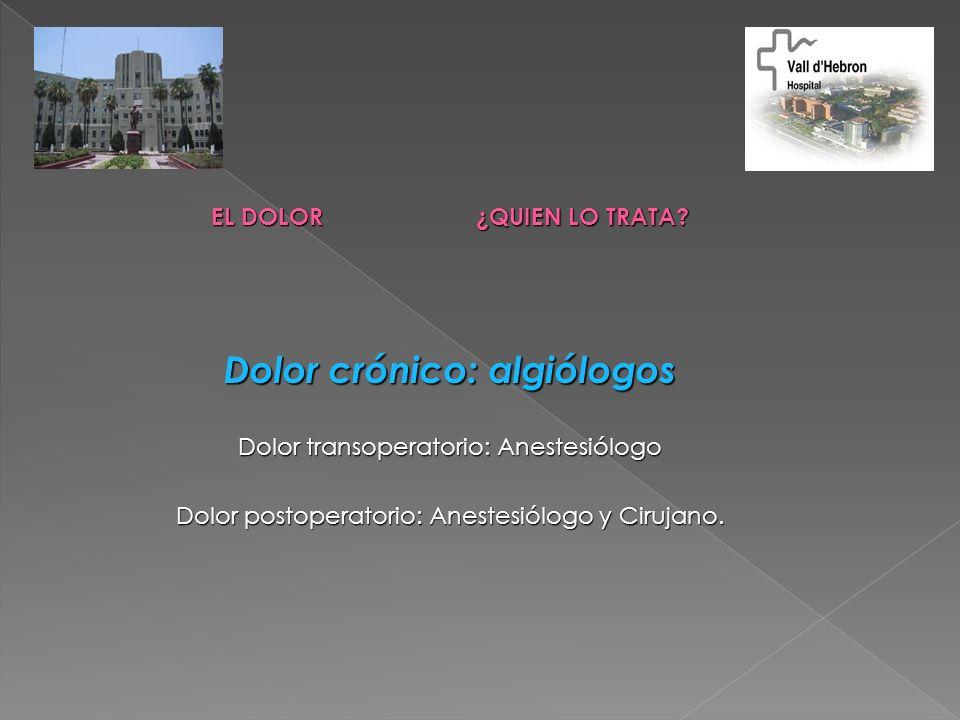 EL DOLOR ¿QUIEN LO TRATA Dolor crónico: algiólogos