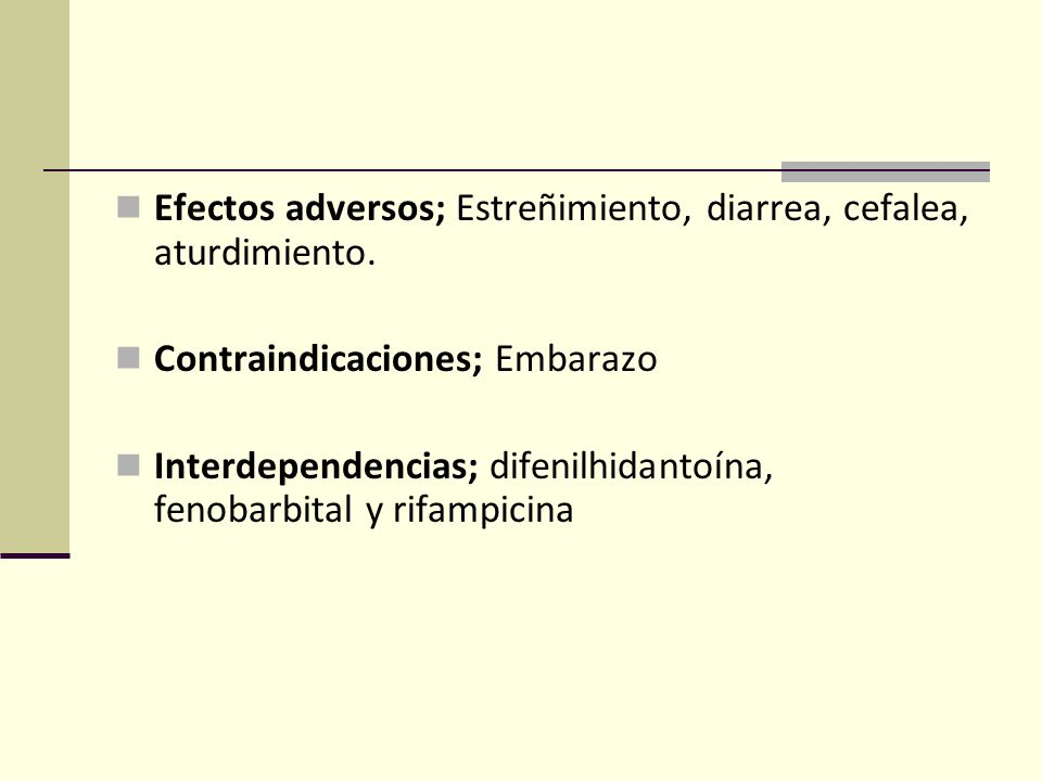 Efectos adversos; Estreñimiento, diarrea, cefalea, aturdimiento.