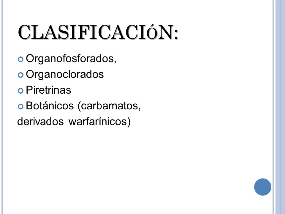 CLASIFICACIóN: Organofosforados, Organoclorados Piretrinas