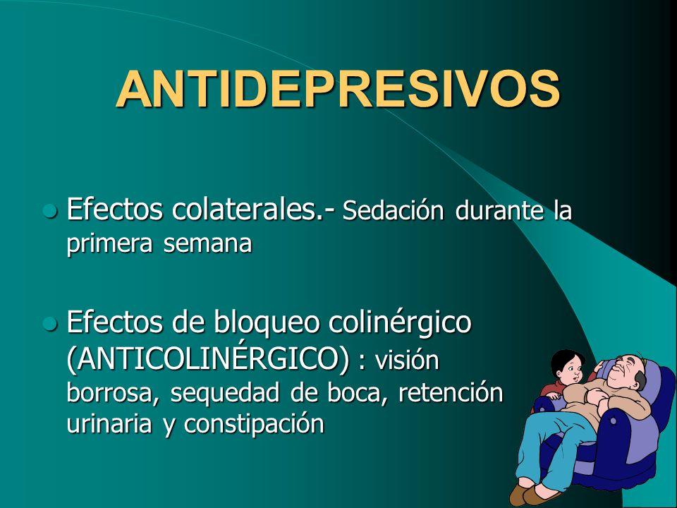 ANTIDEPRESIVOS Efectos colaterales.- Sedación durante la primera semana.