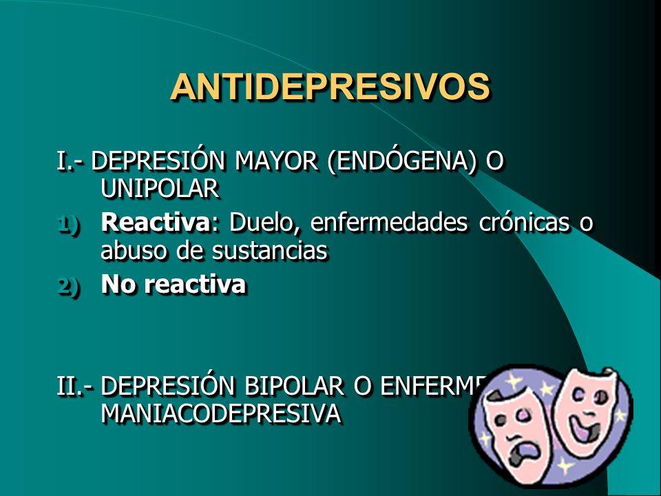 ANTIDEPRESIVOS I.- DEPRESIÓN MAYOR (ENDÓGENA) O UNIPOLAR