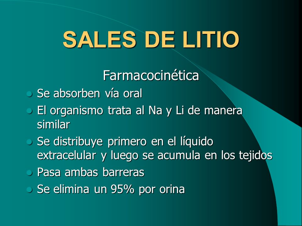 SALES DE LITIO Farmacocinética Se absorben vía oral