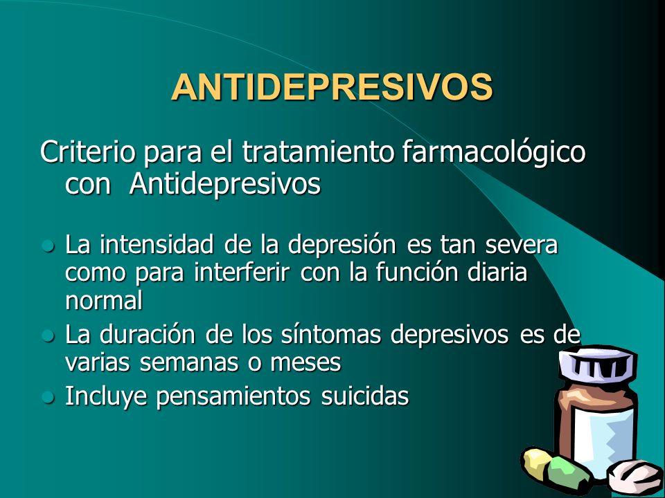 ANTIDEPRESIVOS Criterio para el tratamiento farmacológico con Antidepresivos.