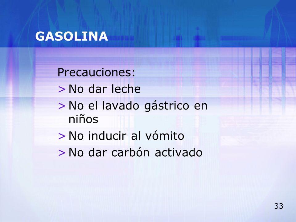 GASOLINA Precauciones: No dar leche No el lavado gástrico en niños