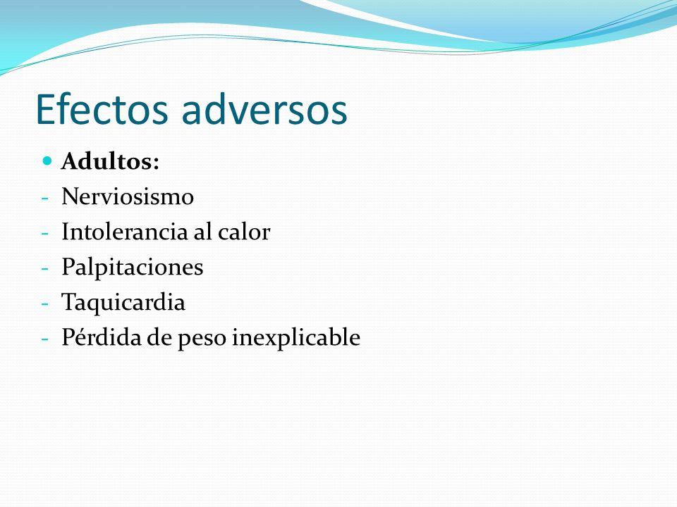 Efectos adversos Adultos: Nerviosismo Intolerancia al calor