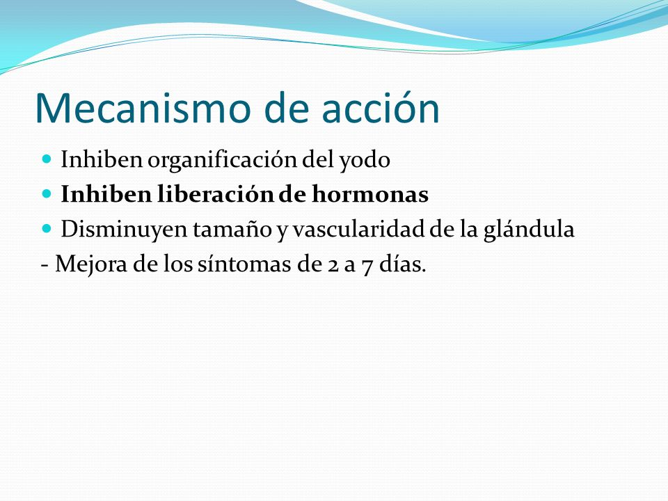 Mecanismo de acción Inhiben organificación del yodo