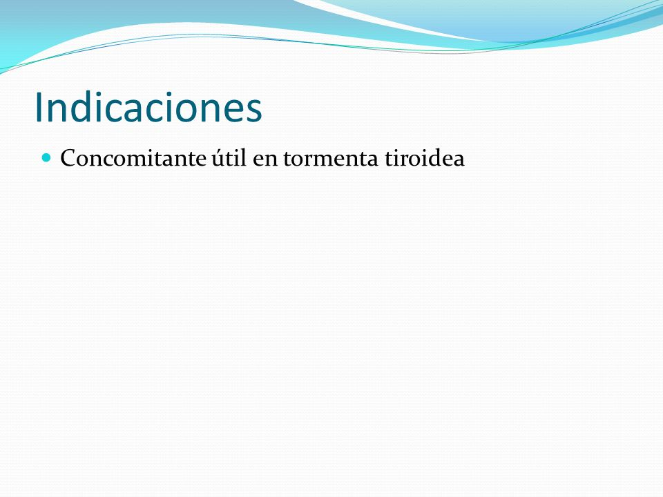 Indicaciones Concomitante útil en tormenta tiroidea