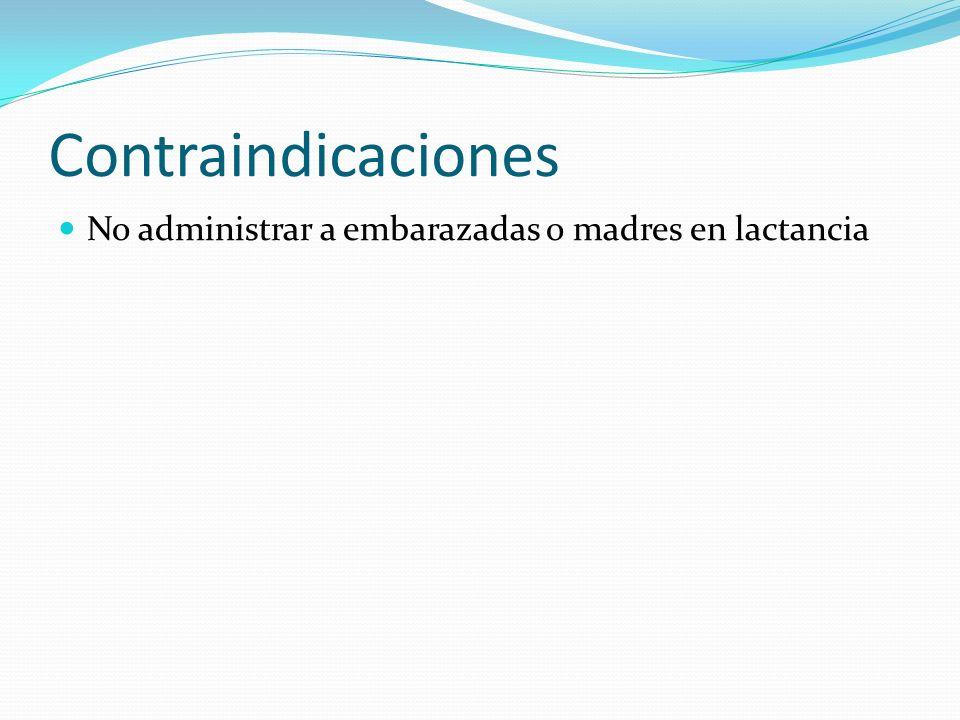 Contraindicaciones No administrar a embarazadas o madres en lactancia