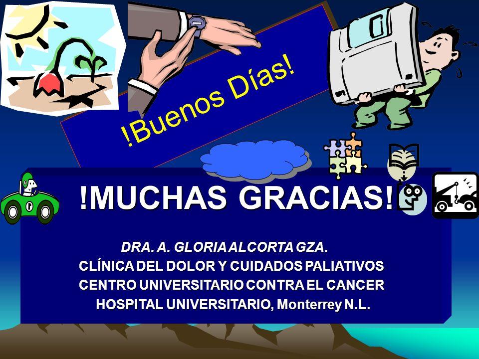 !MUCHAS GRACIAS! !Buenos Días! DRA. A. GLORIA ALCORTA GZA.